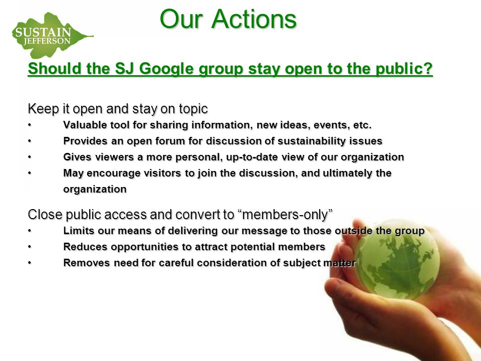Our Actions Should the SJ Google group stay open to the public? Keep it open and stay on topic Valuable tool for sharing information, new ideas, event