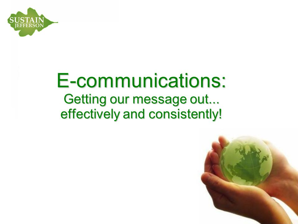 E-communications: Getting our message out... effectively and consistently!