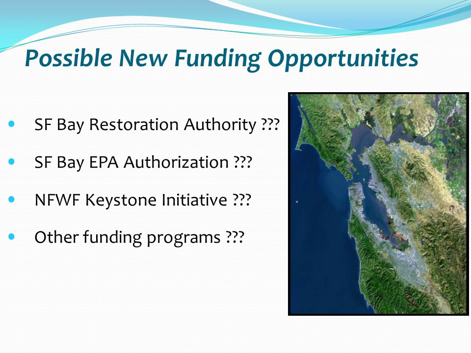 Possible New Funding Opportunities SF Bay Restoration Authority .