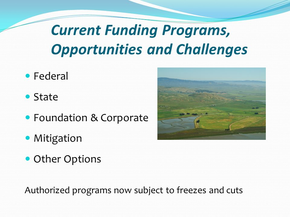 National Fish and Wildlife Foundation Re-defined funding into initiatives Keystone Initiatives for birds, fish, marine and coastal and wildlife and habitat Still manage other funds such as Five-Star Grants