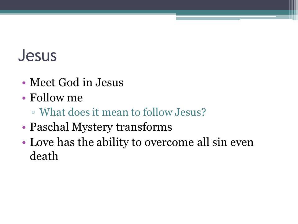 Jesus Meet God in Jesus Follow me ▫What does it mean to follow Jesus.