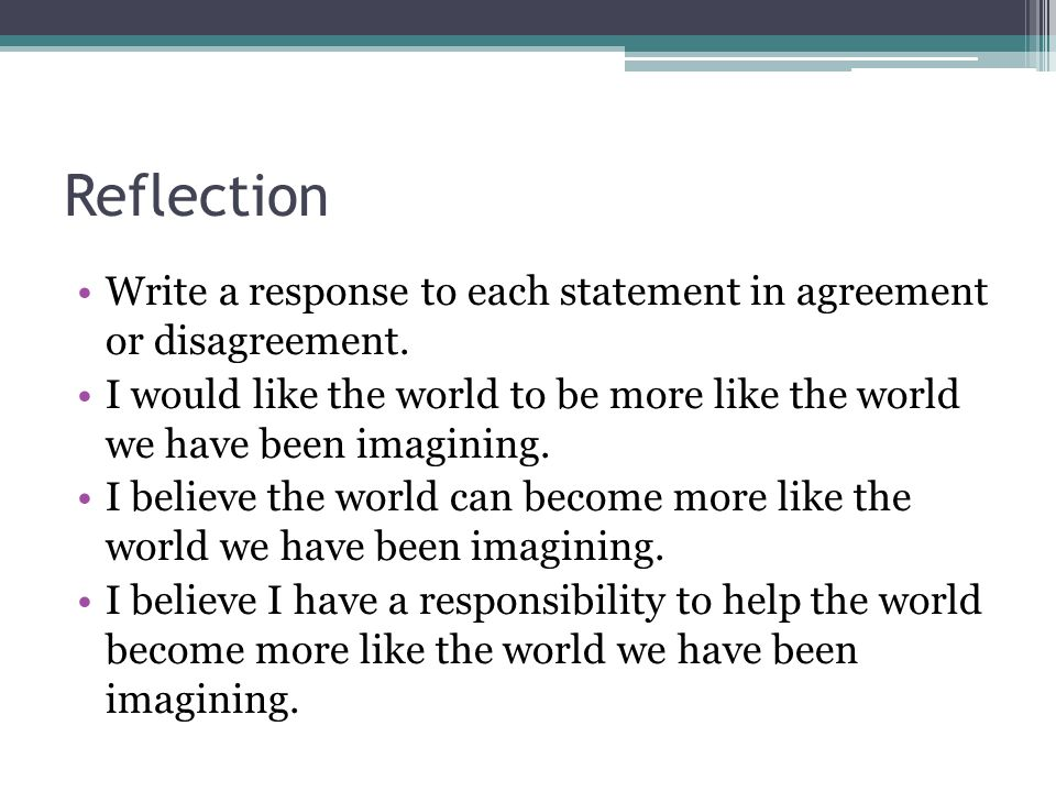 Reflection Write a response to each statement in agreement or disagreement.