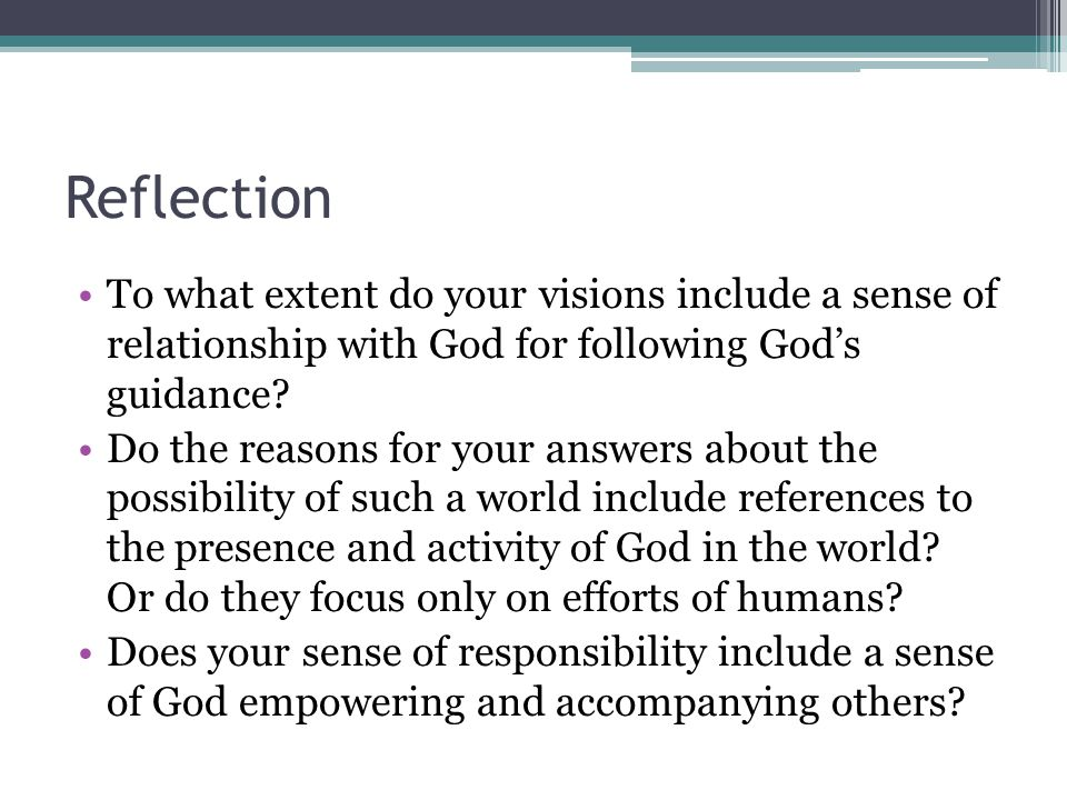 Reflection To what extent do your visions include a sense of relationship with God for following God's guidance.