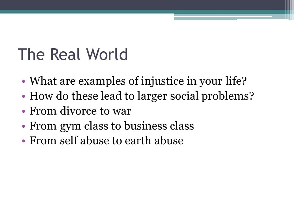 The Real World What are examples of injustice in your life.
