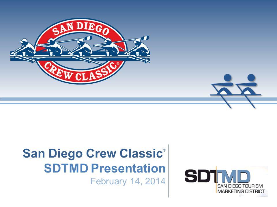 San Diego Crew Classic San Diego Crew Classic ® SDTMD Presentation February 14, 2014