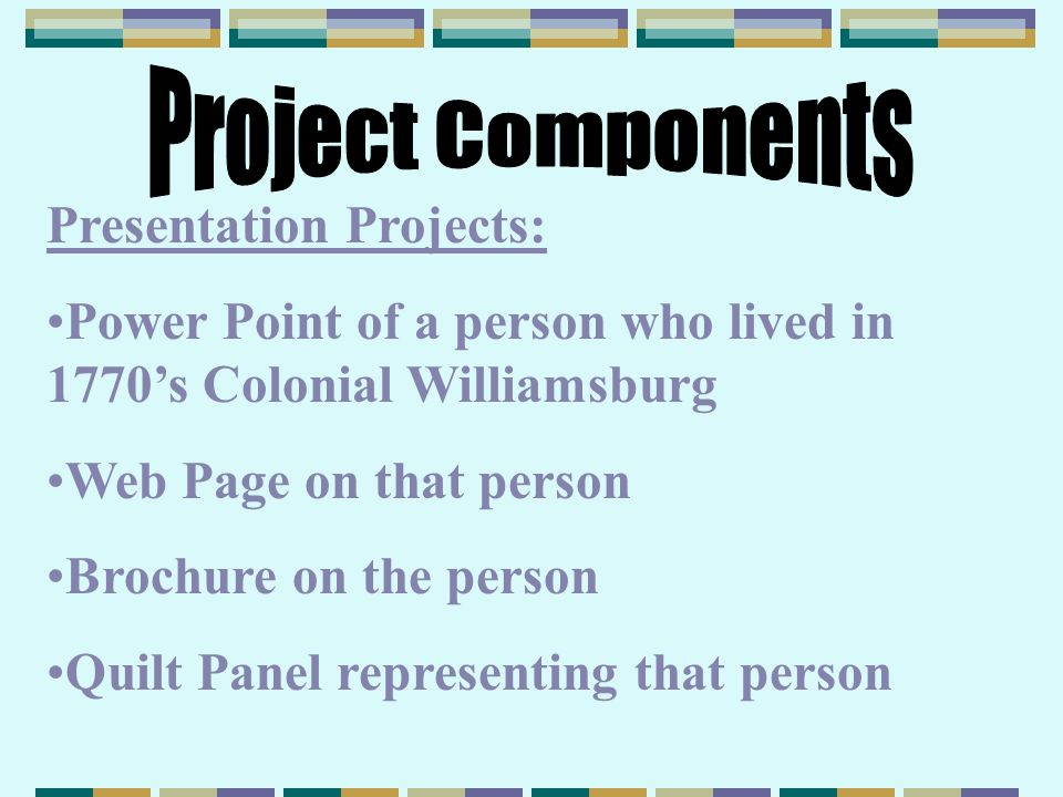 Components of this project: Research: Students will do research about the 18 th century Williamsburg resident they are assigned, especially with the resources from CWTI and history.org.