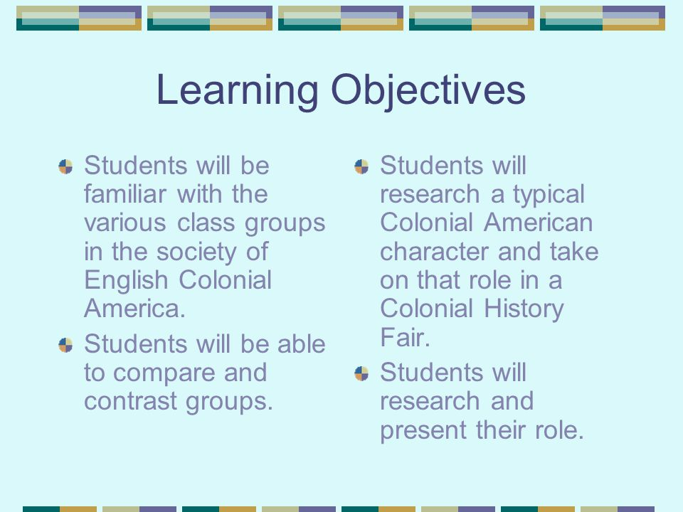 Learning Objectives Students will be familiar with the various class groups in the society of English Colonial America.