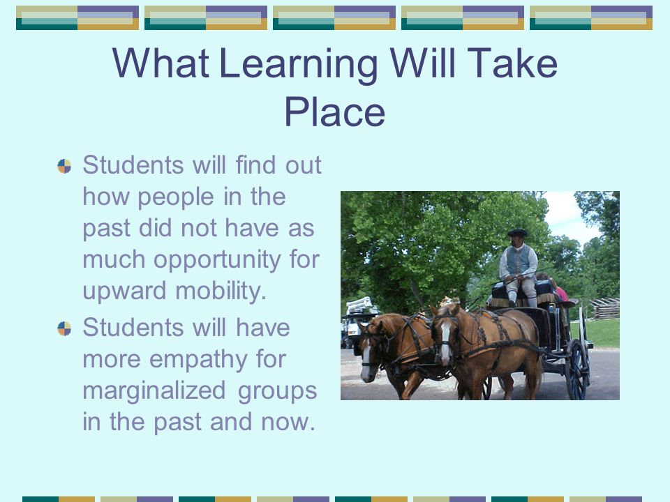 What Learning Will Take Place Students will find out how people in the past did not have as much opportunity for upward mobility.