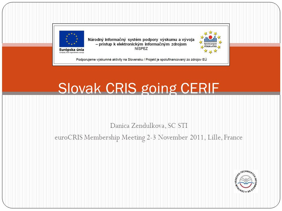 Danica Zendulkova, SC STI euroCRIS Membership Meeting 2-3 November 2011, Lille, France Slovak CRIS going CERIF