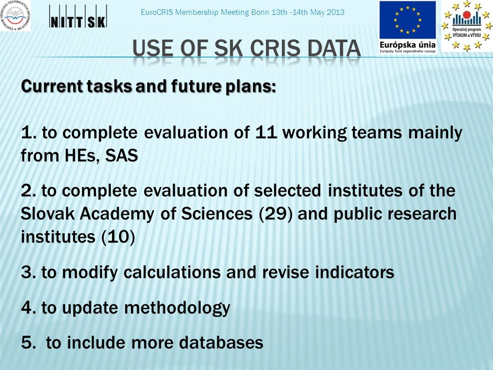 EuroCRIS Membership Meeting Bonn 13th -14th May 2013 Current tasks and future plans: 1.