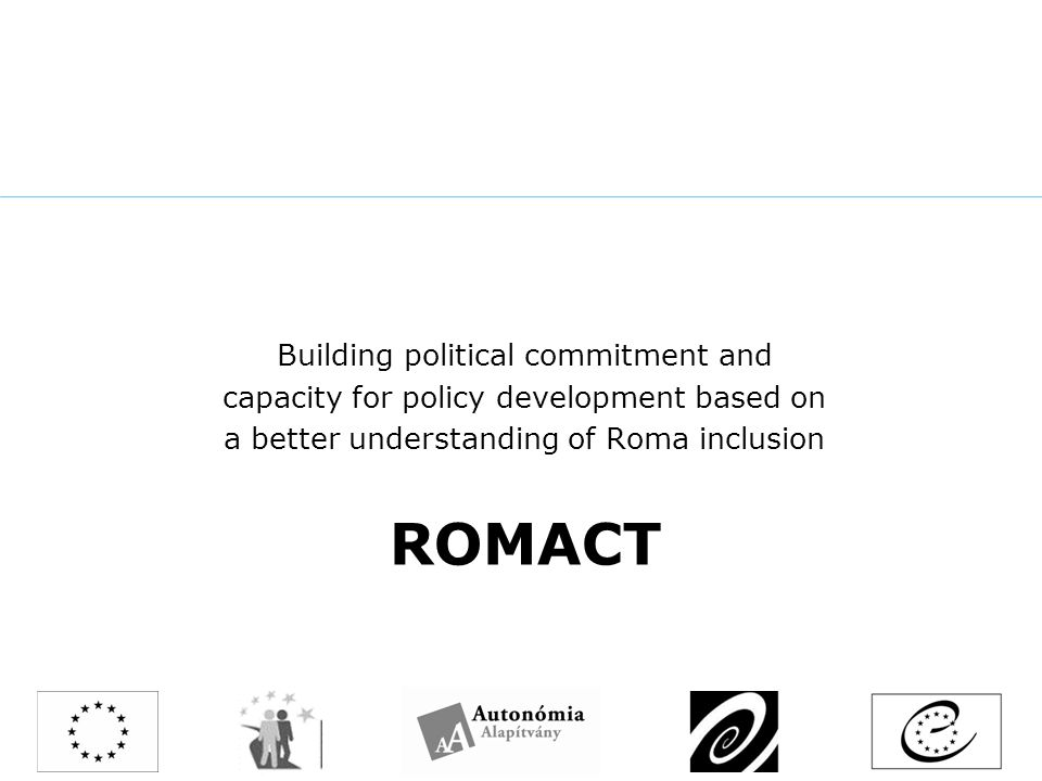ROMACT Building political commitment and capacity for policy development based on a better understanding of Roma inclusion