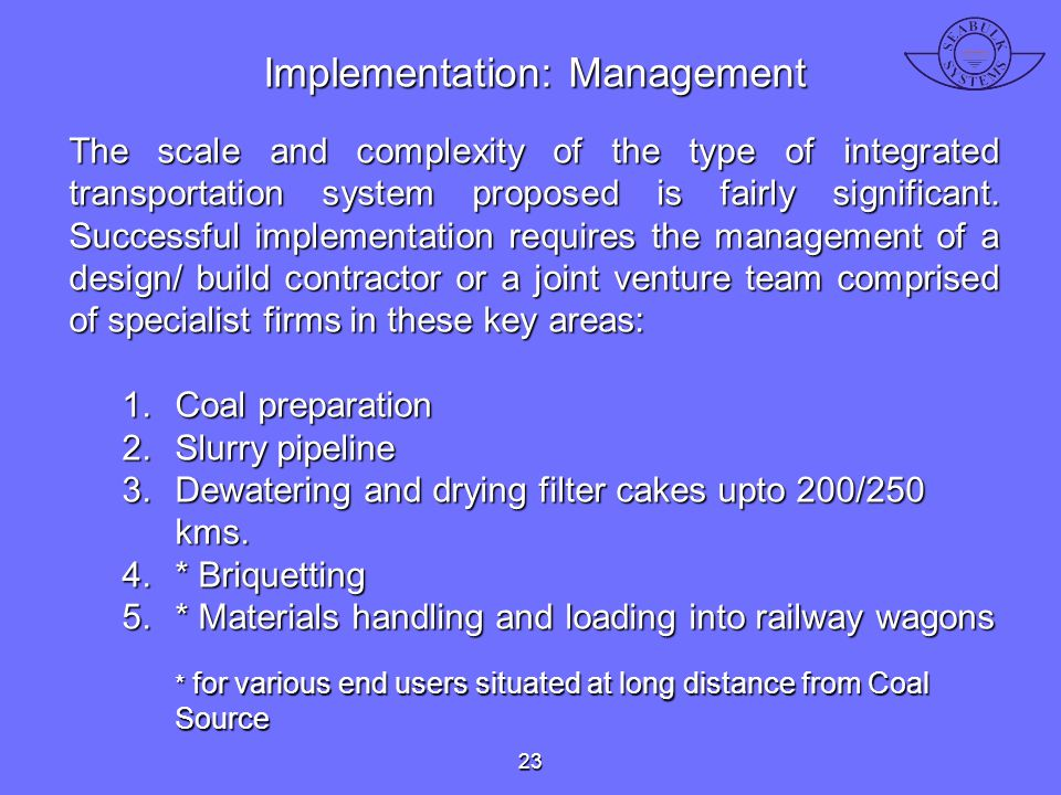Implementation: Management The scale and complexity of the type of integrated transportation system proposed is fairly significant. Successful impleme