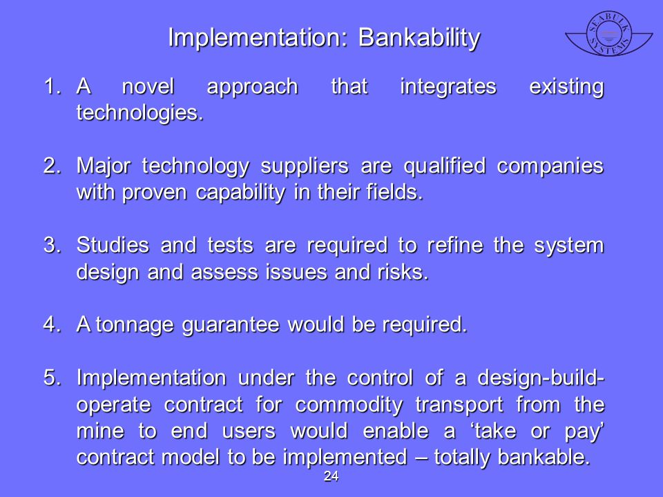 Implementation: Bankability 1.A novel approach that integrates existing technologies. 2.Major technology suppliers are qualified companies with proven