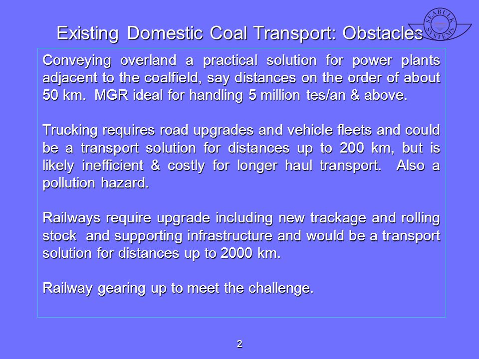 Existing Domestic Coal Transport: Obstacles Conveying overland a practical solution for power plants adjacent to the coalfield, say distances on the o