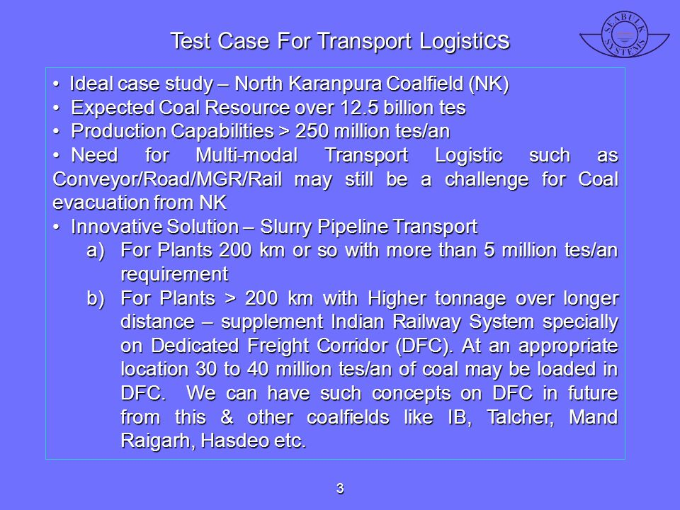 Test Case For Transport Logisti cs Ideal case study – North Karanpura Coalfield (NK) Ideal case study – North Karanpura Coalfield (NK) Expected Coal R