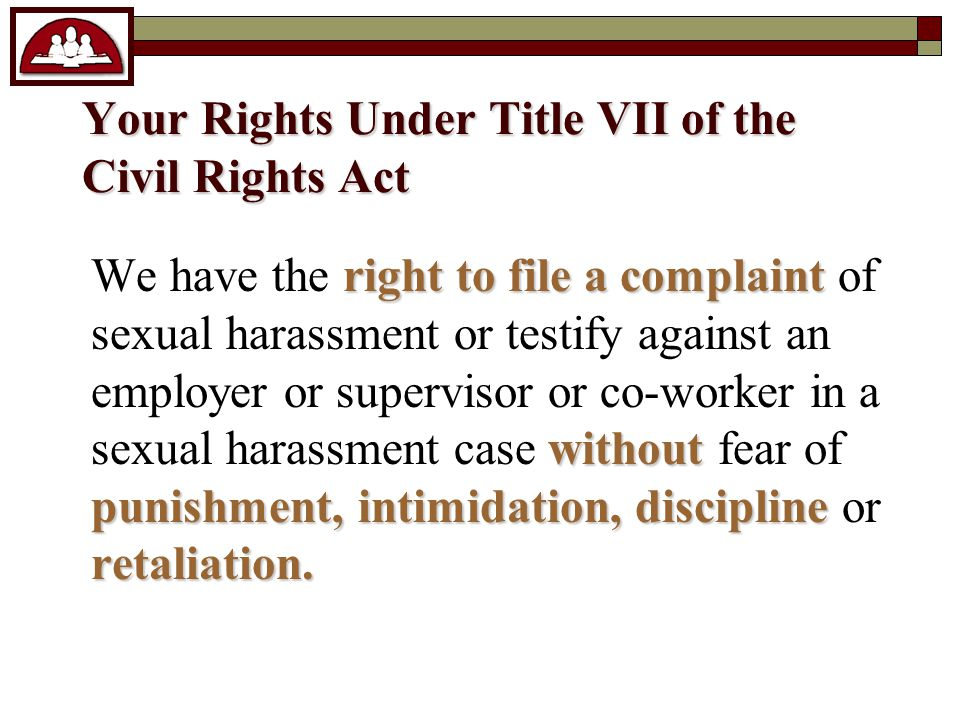 Your Rights Under Title VII of the Civil Rights Act right to file a complaint without punishment, intimidation, discipline retaliation.