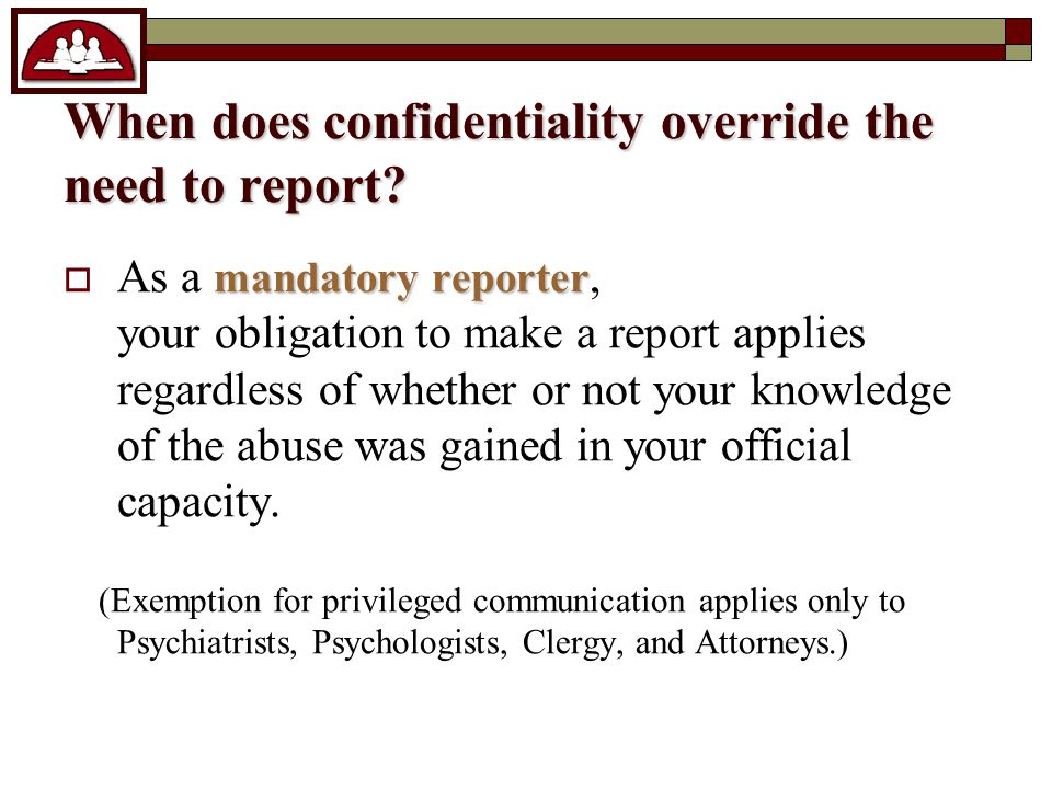When does confidentiality override the need to report.