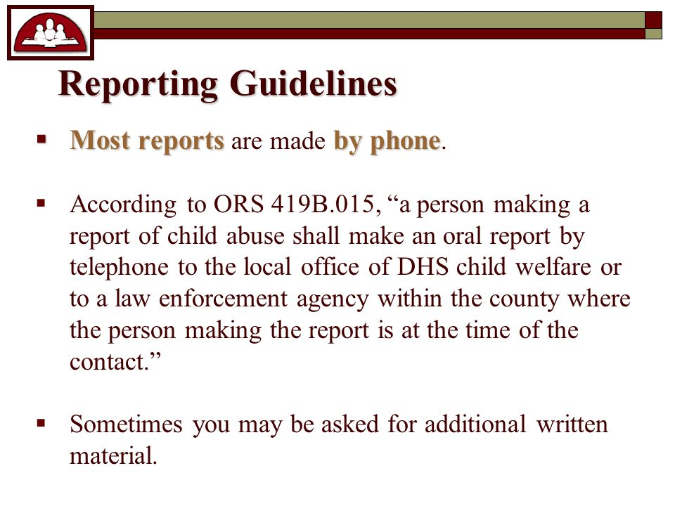 Reporting Guidelines  Most reportsby phone  Most reports are made by phone.