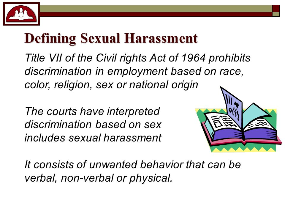 Unwelcome advances, Unwelcome sexual advances, Requests favors Requests for sexual favors Other verbal physical conduct Other verbal or physical conduct of a sexual nature.