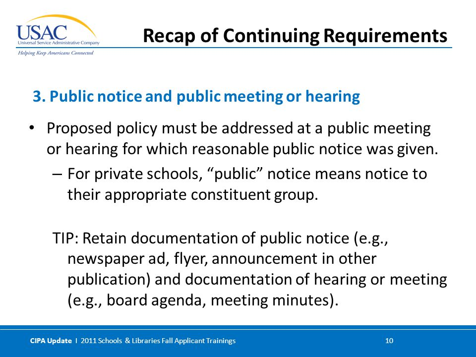 CIPA Update I 2011 Schools & Libraries Fall Applicant Trainings 10 Proposed policy must be addressed at a public meeting or hearing for which reasonab