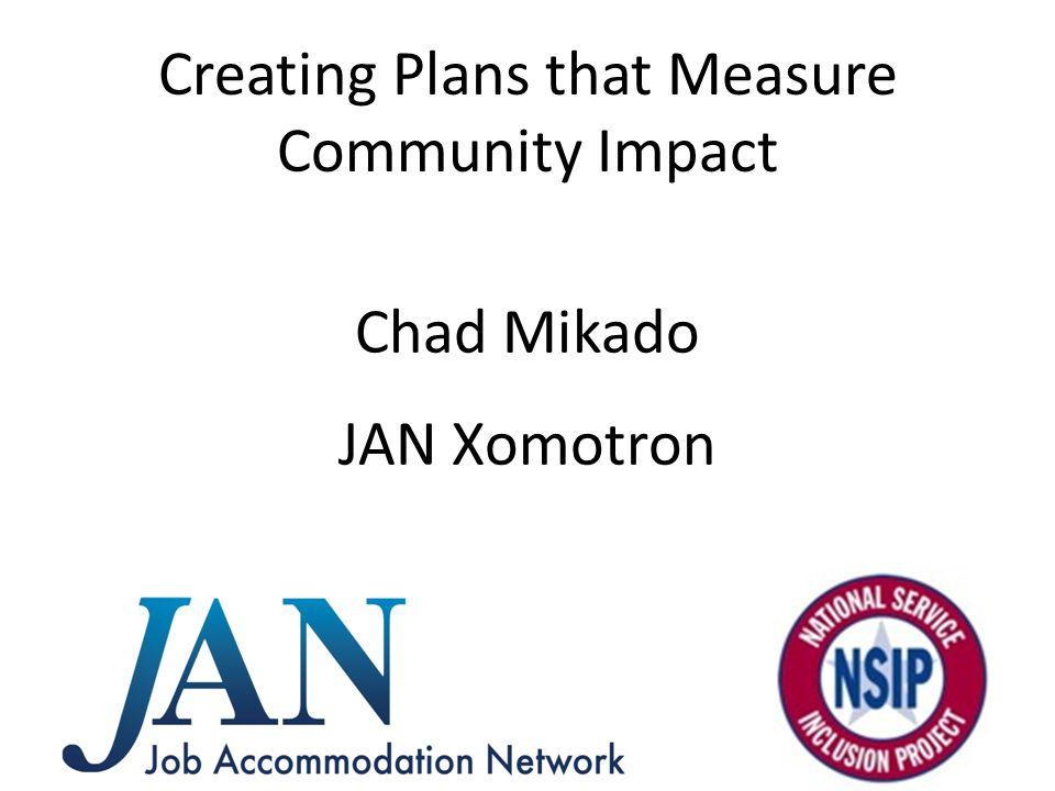 Creating Plans that Measure Community Impact Chad Mikado JAN Xomotron