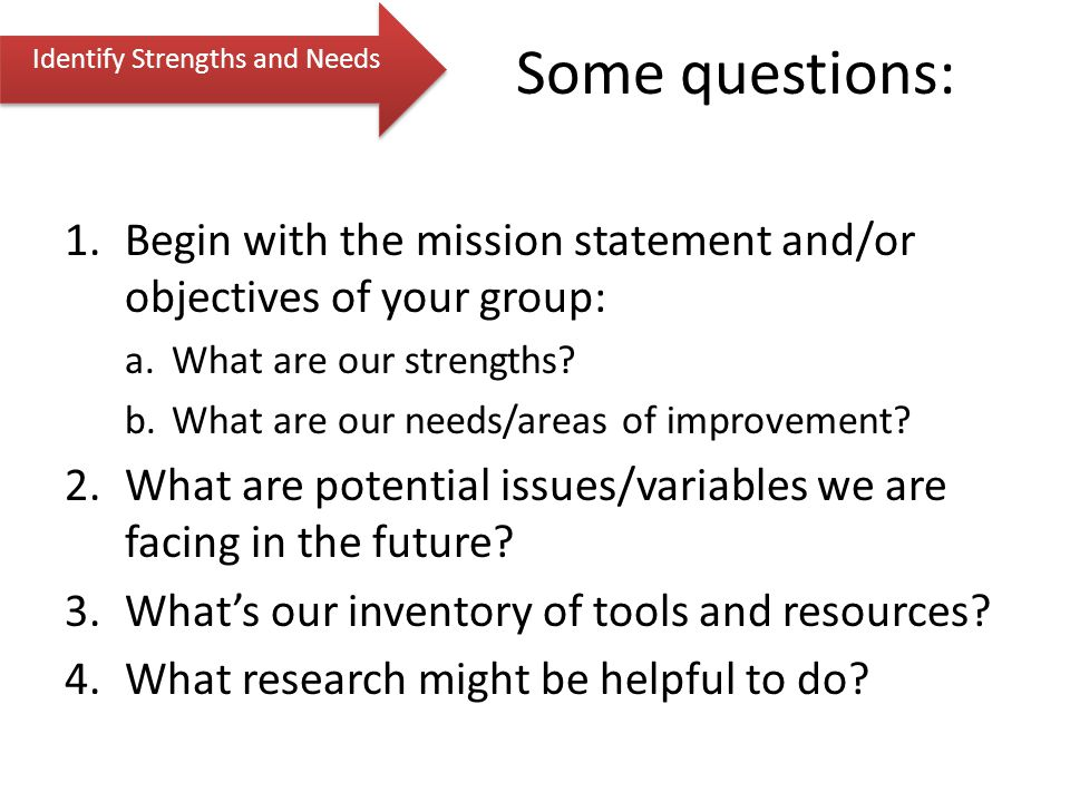 1.Begin with the mission statement and/or objectives of your group: a.What are our strengths.