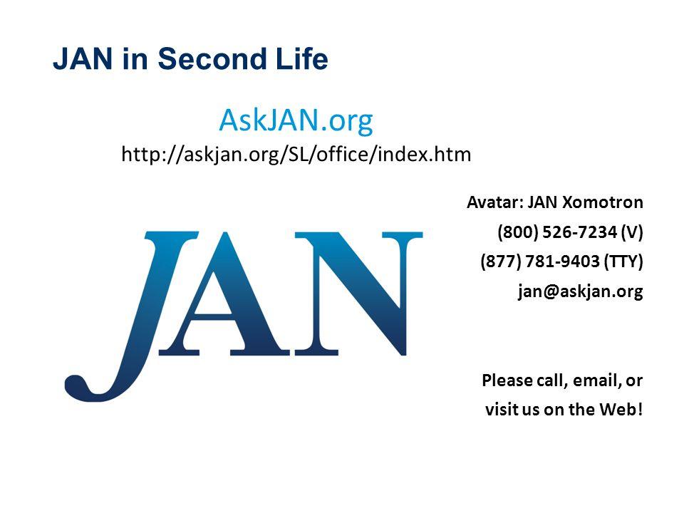 Avatar: JAN Xomotron (800) 526-7234 (V) (877) 781-9403 (TTY) jan@askjan.org Please call, email, or visit us on the Web! AskJAN.org http://askjan.org/S