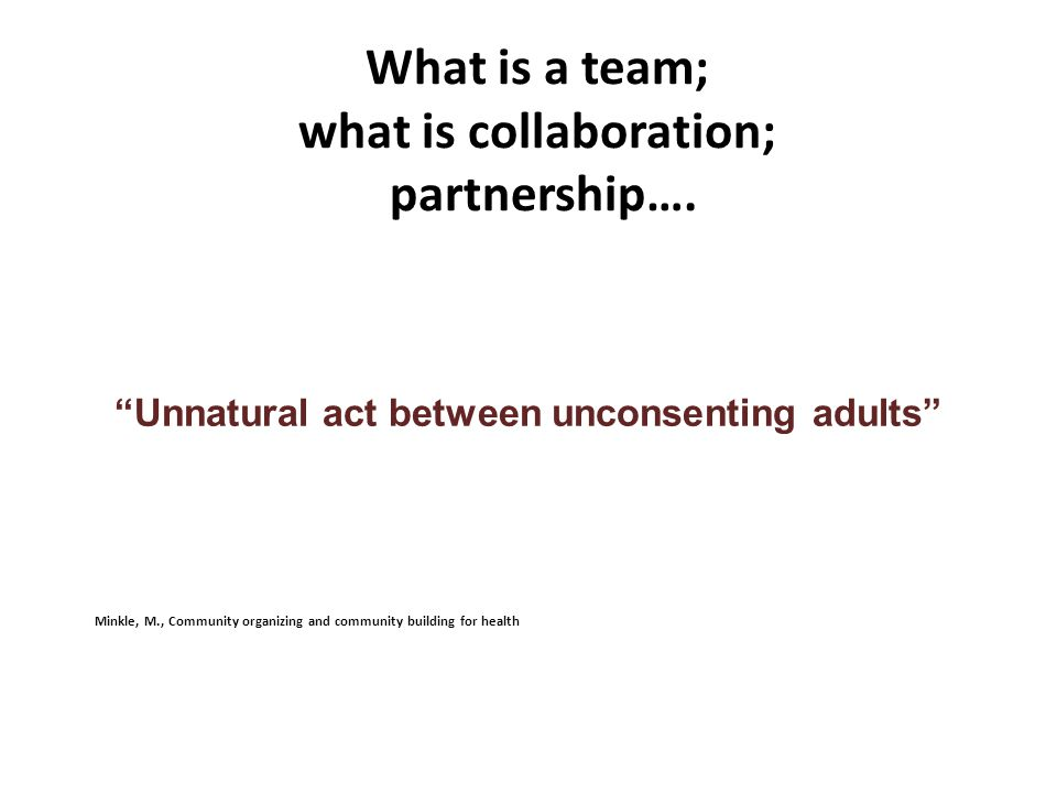 What is a team; what is collaboration; partnership….