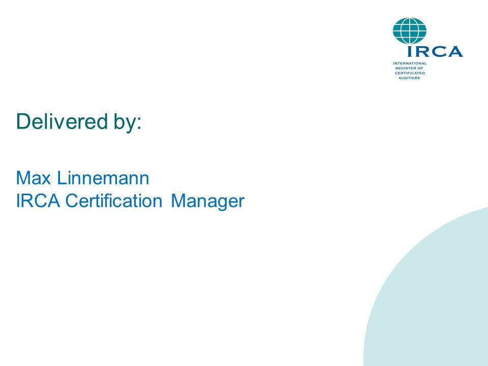 Delivered by: Max Linnemann IRCA Certification Manager