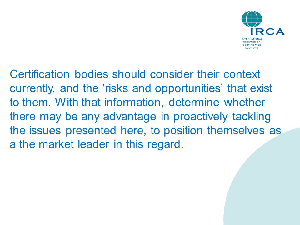 Certification bodies should consider their context currently, and the 'risks and opportunities' that exist to them.