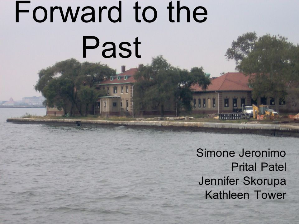 Forward to the Past Simone Jeronimo Prital Patel Jennifer Skorupa Kathleen Tower