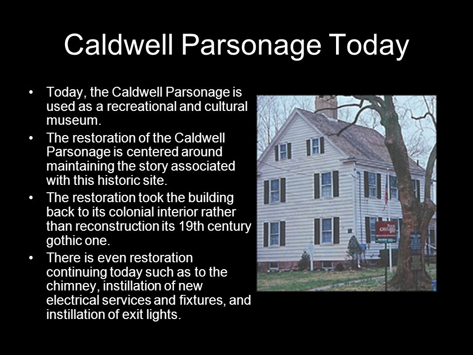 Caldwell Parsonage Today Today, the Caldwell Parsonage is used as a recreational and cultural museum.
