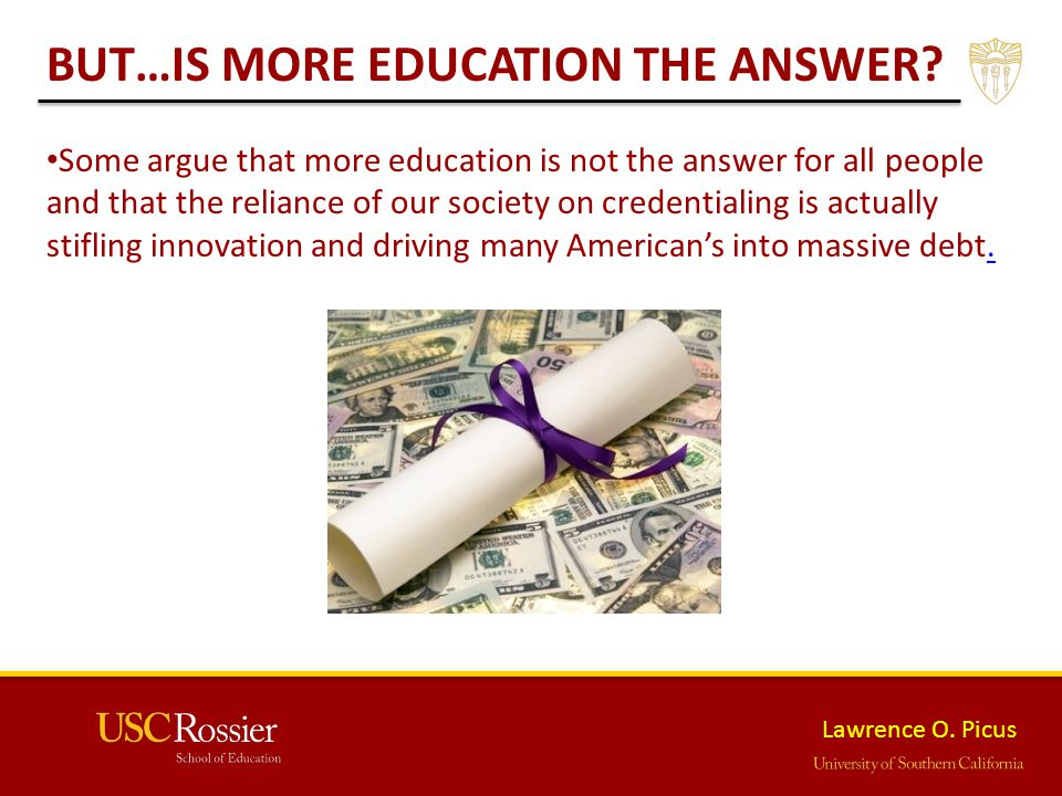 Lawrence O. Picus BUT…IS MORE EDUCATION THE ANSWER.