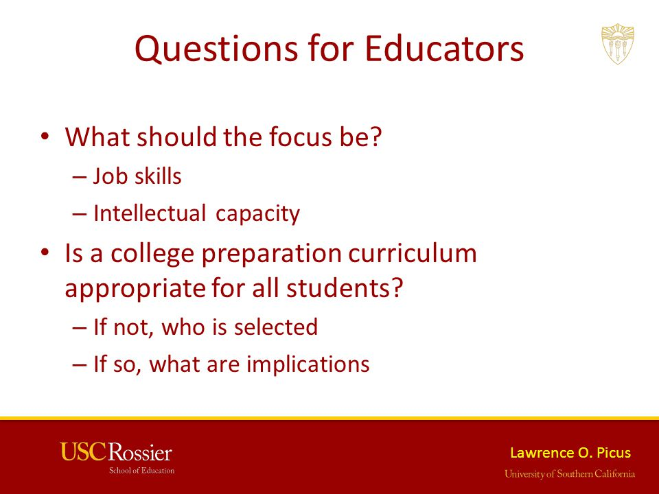 Lawrence O. Picus Questions for Educators What should the focus be.
