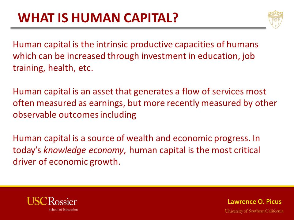 Lawrence O. Picus WHAT IS HUMAN CAPITAL.