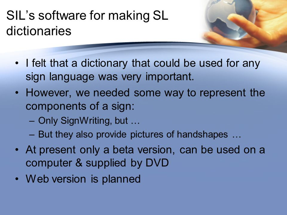 SIL's software for making SL dictionaries I felt that a dictionary that could be used for any sign language was very important. However, we needed som