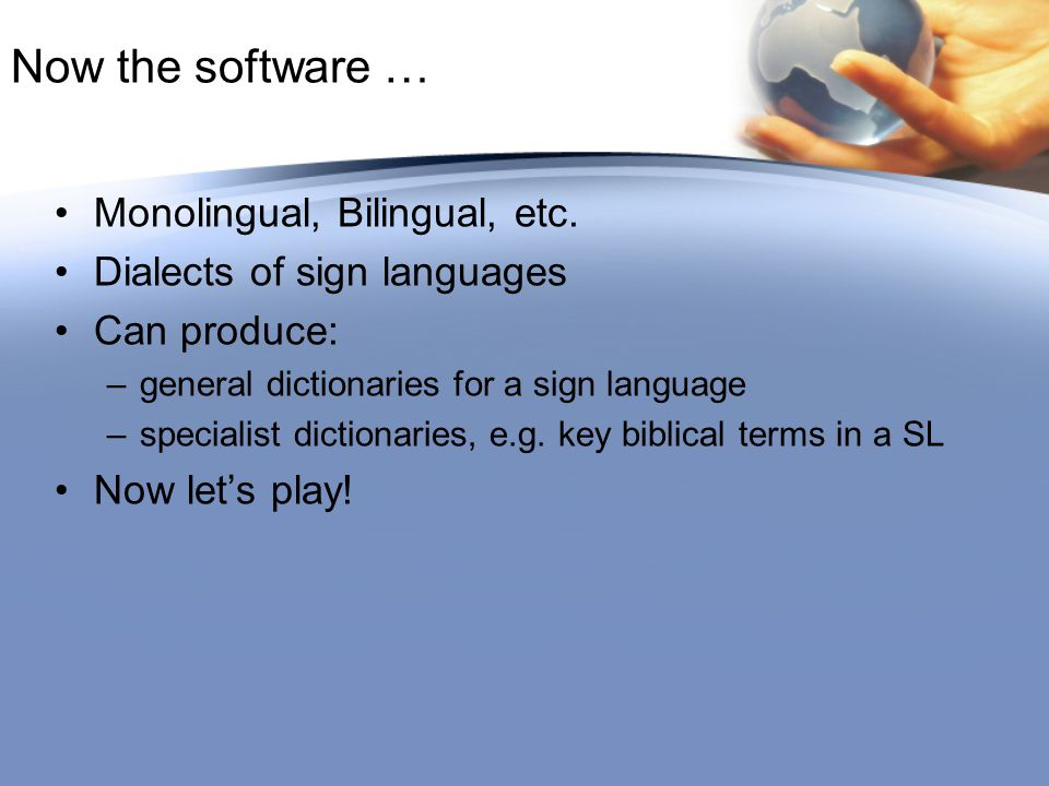 Now the software … Monolingual, Bilingual, etc.