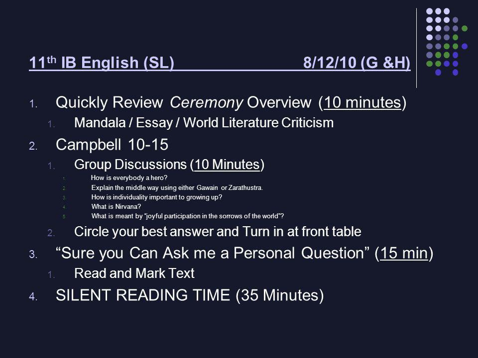 11 th IB English (SL) 8/12/10 (G &H) 1. Quickly Review Ceremony Overview (10 minutes) 1.