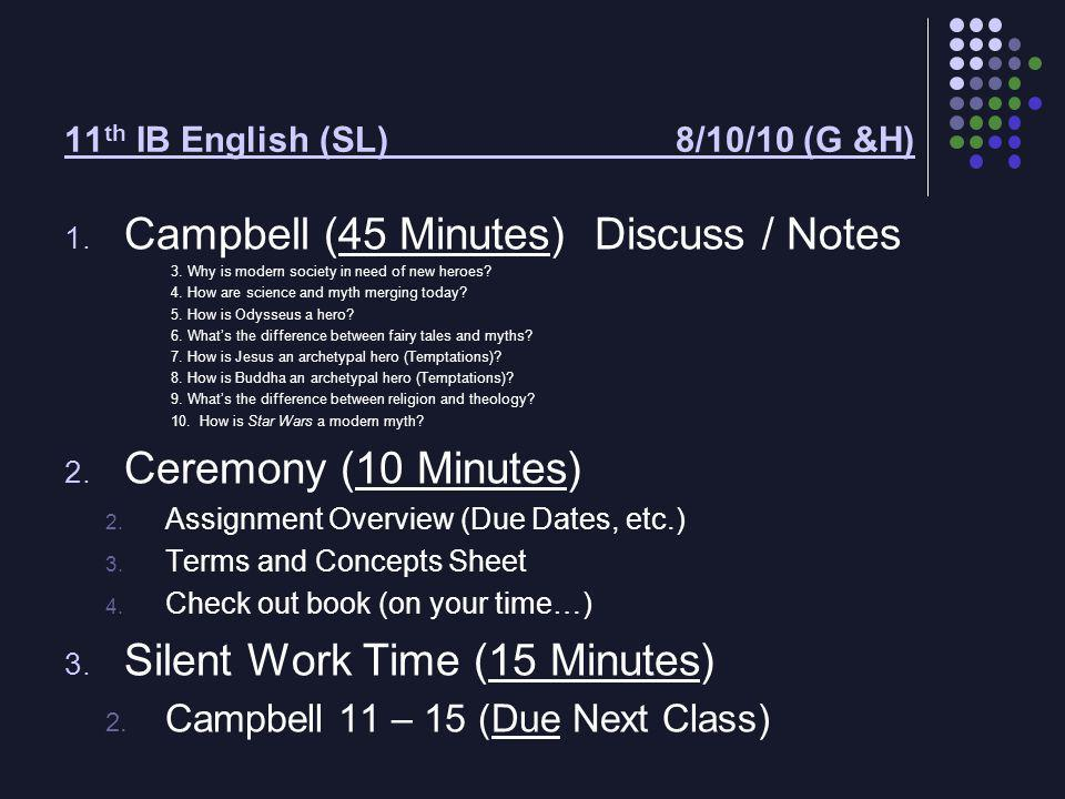 11 th IB English (SL) 8/10/10 (G &H) 1. Campbell (45 Minutes) Discuss / Notes 3.