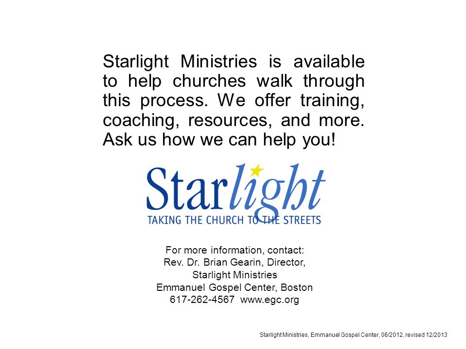 Starlight Ministries, Emmanuel Gospel Center, 06/2012, revised 12/2013 Starlight Ministries is available to help churches walk through this process.