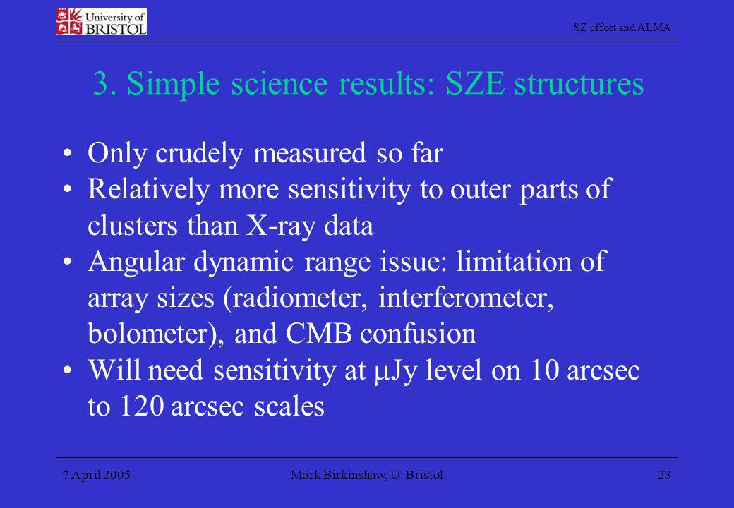SZ effect and ALMA 7 April 2005Mark Birkinshaw, U. Bristol23 3. Simple science results: SZE structures Only crudely measured so far Relatively more se