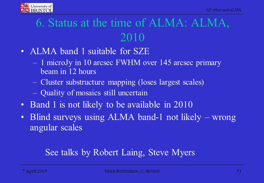 SZ effect and ALMA 7 April 2005Mark Birkinshaw, U. Bristol51 6. Status at the time of ALMA: ALMA, 2010 ALMA band 1 suitable for SZE –1 microJy in 10 a