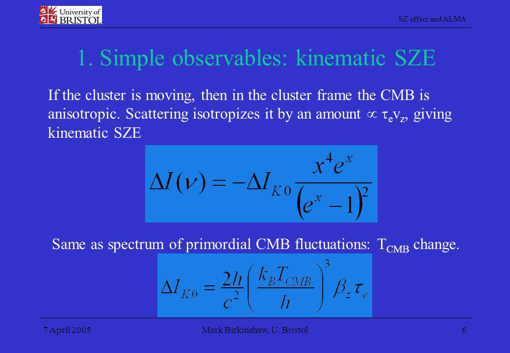 SZ effect and ALMA 7 April 2005Mark Birkinshaw, U. Bristol6 1. Simple observables: kinematic SZE If the cluster is moving, then in the cluster frame t