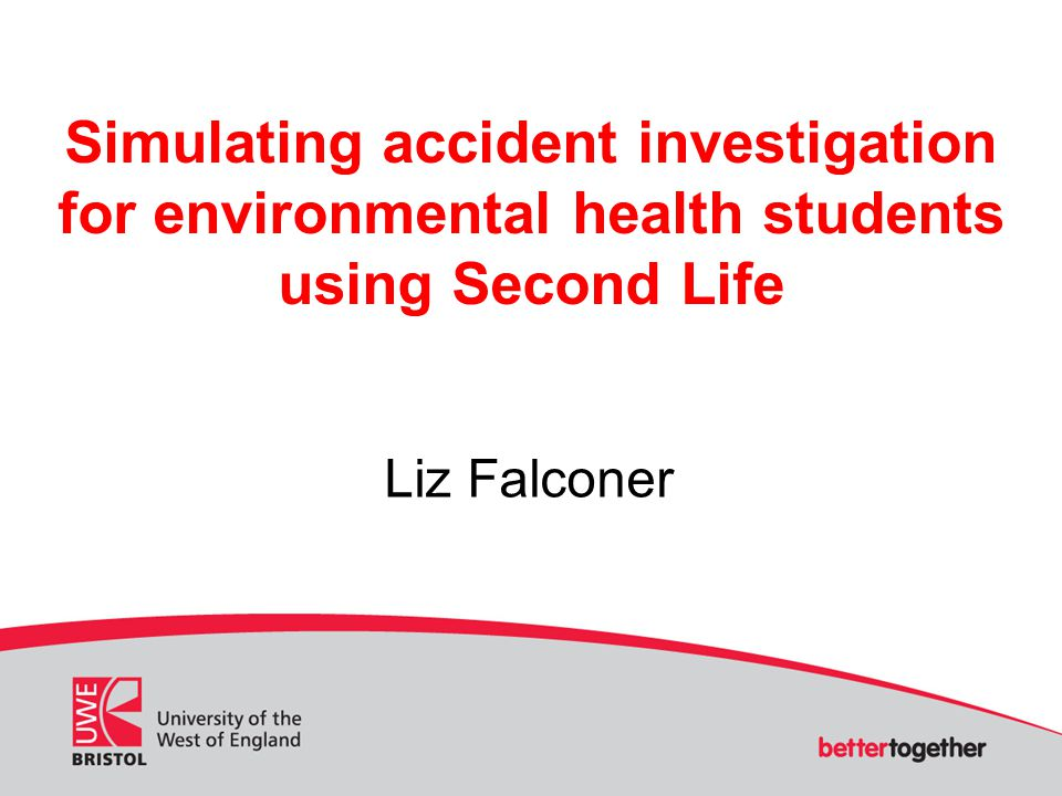 Simulating accident investigation for environmental health students using Second Life Liz Falconer