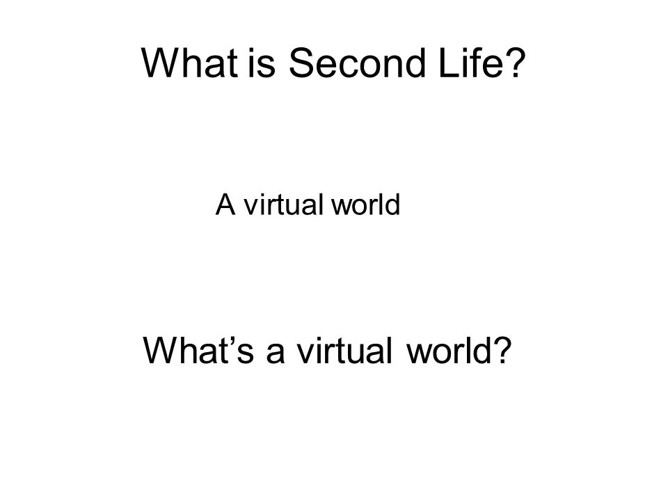 What is Second Life A virtual world What's a virtual world