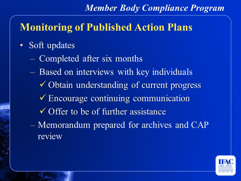 Member Body Compliance Program Soft updates –Completed after six months –Based on interviews with key individuals Obtain understanding of current prog