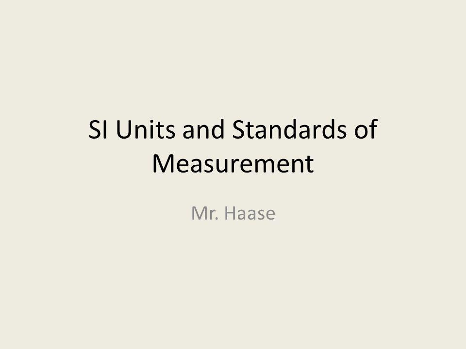 Standards of Measurement Standard – Exact quantity used to compare measurements – U.S.