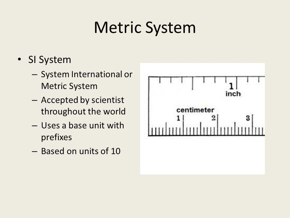 Metric System Base Units Base Units – Meter – Liters – Gram – Second – Celsius/Kelvin measures temp