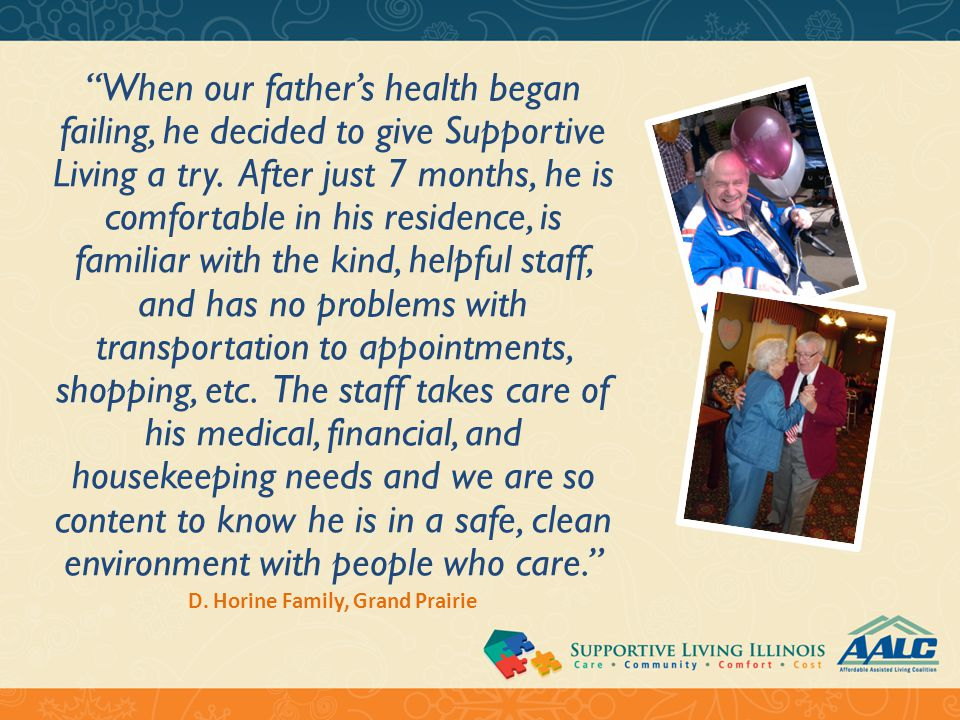 """When our father's health began failing, he decided to give Supportive Living a try. After just 7 months, he is comfortable in his residence, is famil"
