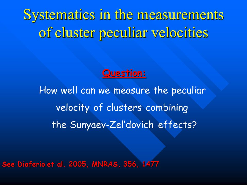 Systematics in the measurements of cluster peculiar velocities Question: How well can we measure the peculiar velocity of clusters combining the Sunya